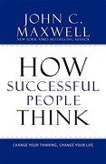 how successful people think,change your thinking, change your life - john c. maxwell - grand central pub