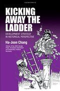 kicking away the ladder,development strategy in historical perspective - ha-joon chang - anthem pr