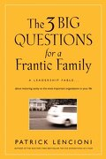 the 3 big questions for a frantic family,a leadership fable--about restoring sanity to the most important organization in your life - patrick lencioni - john wiley & sons inc