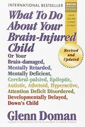 what to do about your brain-injured child,or your brain-damaged, mentally retarded, mentally deficient, cerebral-palsied, epileptic, autistic, - glenn doman - square one pub