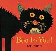 Boo to You! - Ehlert, Lois; Ehlert, Lois - Little Simon