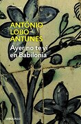 ayer no te vi en babilonia/ yesterday i haven´t seen you in babylon - antonio lobo antunes - random house mondadori
