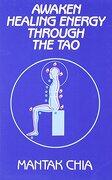 awaken healing energy through the tao: the taoist secret of circulating internal power - mantak chia - aurora press