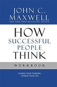 how successful people think workbook,change your thinking, change your life - john c. maxwell - grand central pub