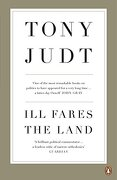 Ill Fares the Land: A Treatise on Our Present Discontents - Judt, Tony - Penguin Books