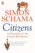Citizens: A Chronicle of the French Revolution - Schama, Simon - Penguin Books, Limited (UK)