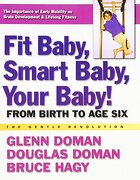 Fit Baby, Smart Baby, Your Baby!: From Birth to Age Six - Doman, Glenn; Doman, Douglas; Hagy, Bruce - Square One Publishers