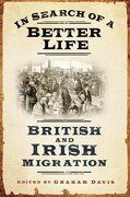 In Search of a Better Life: British and Irish Migration - Davis, Graham - History Press