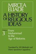 a history of religious ideas,from muhammad to the age of reforms - mircea eliade - univ of chicago pr