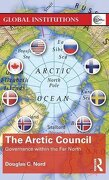 The Arctic Council: Governance within the Far North (Global Institutions)