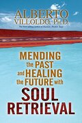 mending the past and healing the future with soul retrieval - alberto villoldo - hay house inc