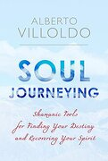 Soul Journeying: Shamanic Tools for Finding Your Destiny and Recovering Your Spirit (libro en Inglés) - Alberto Villoldo - Hay House