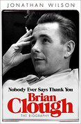 Brian Clough: Nobody Ever Says Thank You - Wilson, Jonathan - Orion Publishing Group