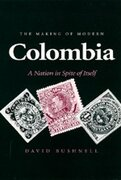 the making of modern columbia,a nation in spite of itself - david bushnell - univ of california pr