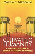 cultivating humanity,a classical defense of reform in liberal education - martha c. nussbaum - harvard univ pr