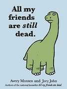 all my friends are still dead - avery monsen,jory john - chronicle books (ca)