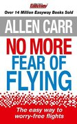 No More Fear of Flying (Allen Carrs Easy Way)