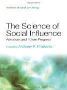 the science of social influence,advances and future progress - anthony r. (edt) pratkanis - routledge