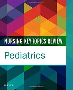 Nursing Key Topics Review: Pediatrics, 1e