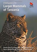 A Field Guide to the Larger Mammals of Tanzania (Princeton University Press (WILDGuides))