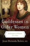 goddesses in older women,archetypes in women over fifty - jean shinoda bolen - harpercollins