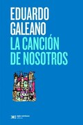 La Cancion de Nosotros - Eduardo Galeano - Siglo Xxi