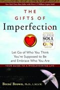 The Gifts of Imperfection: Let Go of Who You Think You're Supposed to Be and Embrace Who You Are - brene brown - hci