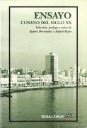 Ensayo Cubano del Siglo xx. Antología - Hernández Rafael y Rafael Rojas - Fondo de Cultura Económica
