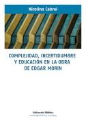 Complejidad, Incertidumbre y Educación en la Obra de Edgar Morin - Nicolina Cabral - Biblos
