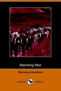Marching Men (Dodo Press) - Anderson, Sherwood - Dodo Press
