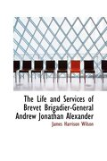 life and services of brevet brigadier-general andrew jonathan alexander - james harrison wilson - bibliobazaar