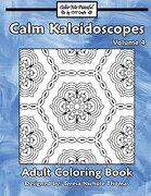 Calm Kaleidoscopes Adult Coloring Book, Volume 4