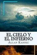 El Cielo y el Infierno-La Justicia Divina Segun el Espiritismo (Spanish) Edition - Allan Kardec - Createspace Independent Pub