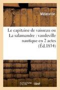 Le Capitaine de Vaisseau Ou La Salamandre: Vaudeville Nautique En 2 Actes (Arts)
