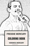 Freddie Mercury Coloring Book: Legendary Queen Vocalist and Flamboyant British and World Pop Icon Tribute to the Best Musician of All Time (Coloring Books for Adults)