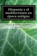 Hispania y el mediterráneo en época antigua: Volume 2 (Historias del mediterráneo)
