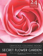 Secret Flower Garden: Grayscale coloring books: Color over the gray to bring your images lifely with 24 stunning grayscale images: Volume 2 (grayscale ... books for calm, meditation & inspiration)