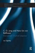 C. G. Jung and Hans Urs von Balthasar: God and evil - A critical comparison (Research in Analytical Psychology and Jungian Studies)