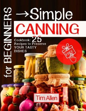 portada For beginners - simple canning. Cookbook: 25 recipes to preserve your tasty dishes. Full color