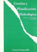gestion y planificacion hidrologica. cursos de verano 2001 - jose javier (coord.) lopez rodriguez - universidad publica de navarra