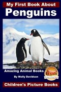 My First Book About Penguins - Amazing Animal Books - Children's Picture Books