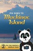 Pix Goes to Mackinac Island: Volume 2 (Pix the Panda's World Tour)