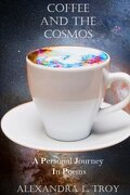 Coffee And The Cosmos: A Personal Journey In Poems