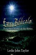 Extra Biblicals: Forgotten Books of the Bibles - Taylor, Leslie John - Authorhouse