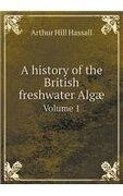 A history of the British freshwater Algæ Volume 1
