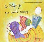 A Tartaruga Que Queria Durmir - Roberto Aliaga Sanchez - Oqo Editora