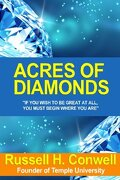 Acres of Diamonds: On In The World And Sustaining A Career of Usefulness And Honour / By Russell H. Conwell