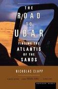 the road to ubar,finding the atlantis of the sands - nicholas clapp - houghton mifflin