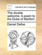The Double Welcome. a Poem to the Duke of Marlbro'. - Defoe, Daniel - Gale Ecco, Print Editions