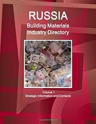 Russia Building Materials Industry Directory Volume 1 Strategic Information and Contacts